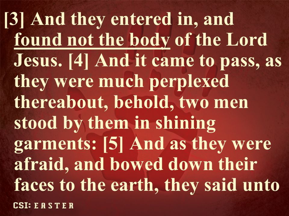 [3] And they entered in, and found not the body of the Lord Jesus